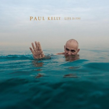 Paul-Kelly-Life-Is-Fine